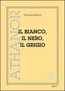 Il bianco, il nero, il grigio - Silvana Baroni - copertina