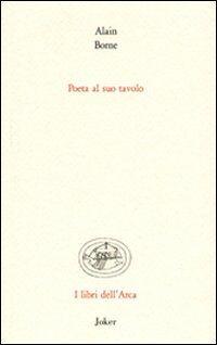 Poeta al suo tavolo. Ediz. italiana e francese