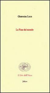 Libro La fine del mondo. (Poesie 1942-1991). Ediz. italiana e francese Luca Ghérasim