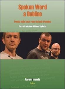 Spoken word a Dublino. Poesie nelle back room dei pub irlandesi. Ediz. italiana e inglese