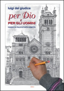 Per Dio e per gli uomini. Viaggio in Italia in punta di matita