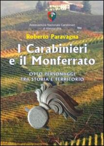 I carabinieri e il Monferrato. Otto personaggi tra storia e territorio