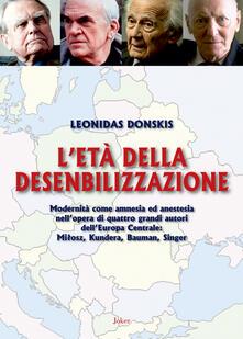 L' età della desensibilizzazione. Modernità come amnesia ed anestesia nell'opera di quattro grandi autori dell'Europa Centrale: MiBosz, Kundera, Bauman, Singer - Leonidas Donskis - copertina