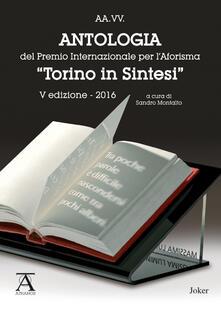 Antologia del premio internazionale per l'aforisma «Torino in Sintesi» 2016. 5ª edizione - copertina