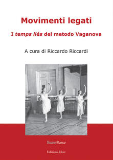 Movimenti legati. I «temps liés» del metodo Vaganova. Ediz. illustrata - copertina