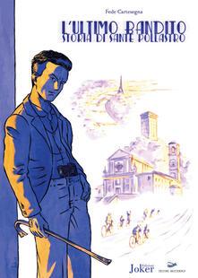 L' ultimo bandito. Storia di Sante Pollastro - Federico Cartesegna - copertina