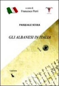 Gli albanesi in Italia. Ediz. multilingue