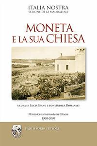 Moneta e la sua Chiesa. Primo centenario della Chiesa 1908-2008