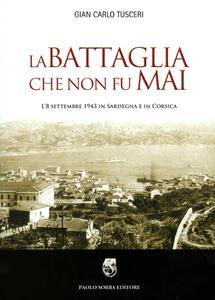 La battaglia che non fu mai. L'8 settembre 1943 in Sardegna e in Corsica
