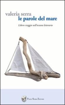 Le parole del mare. Libero viaggio nell'oceano letterario - Valeria Serra - copertina
