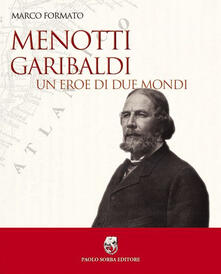 Menotti Garibaldi. Un eroe di due mondi - Marco Formato - copertina