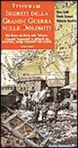 Itinerari segreti della grande guerra nelle Dolomiti. Vol. 1: Dal Sass de Stria alle Tofane.