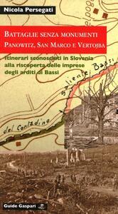 Battaglie senza monumenti. Panowitz, San Marco e Vertojba. Itinerari alla riscoperta degli arditi di Bassi. Ediz. illustrata
