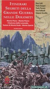 Itinerari segreti della grande guerra nelle Dolomiti. Vol. 4: Monte Piana,il balcone delle tre cime di Lavaredo. Monte Rudo. Monte Specie.