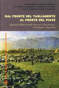 Dal fronte del Tagliamento al fronte del Piave. Episodi della grande guerra a Pordenone, Cordenons e San Vito