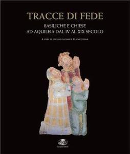 Tracce di fede. Basiliche e chiese ad Aquileia dal IV al XIX secolo