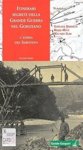 Itinerari segreti della grande guerra nel goriziano. L'anima del Sabotino. Vol. 1