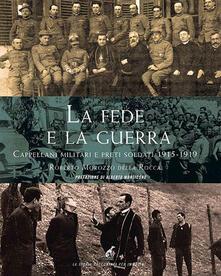 La fede e la guerra. Cappellani militari e preti soldati 1915-1919 - Roberto Morozzo Della Rocca - copertina