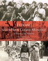 Copertina  Le donne nella prima guerra mondiale in Friuli e in Veneto