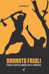 Copertina  Dannato Friuli : storie di antichi omicidi per il dopocena