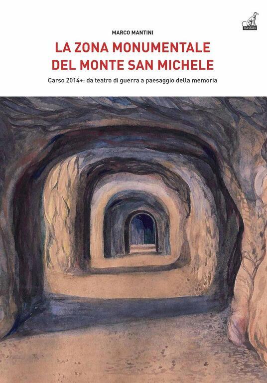 La Zona Monumentale del Monte San Michele. Carso 2014: da teatro di guerra a paesaggio della memoria - Marco Mantini - copertina