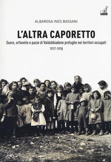 L altra Caporetto. Suore, orfanelle e pazze di Valdobbiadene profughe nei territori occupati (1917-1918).pdf