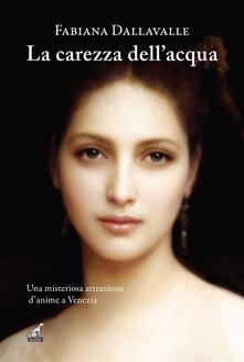 La carezza dell'acqua - Fabiana Dallavalle - ebook