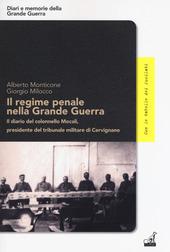 Copertina  Il regime penale nella Grande Guerra : il diario del colonnello Mocali presidente del tribunale militare di Cervignano