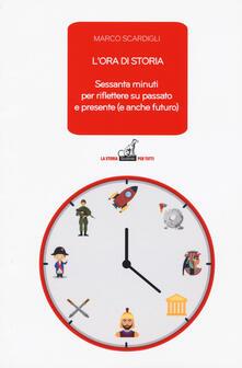 L ora di storia. Sessanta minuti per riflettere su passato e presente (e anche futuro).pdf