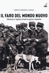 Copertina  Il faro del mondo nuovo : D'Annunzio e i legionari a Fiume fra guerra e rivoluzione