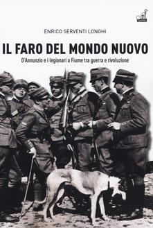 Il faro del mondo nuovo. DAnnunzio e i legionari a Fiume tra guerra e rivoluzione.pdf