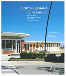 Ristorantezintonio.it Dentro Lignano. Un percorso fra le architetture per le vacanze-Inside Lignano. Holiday Homes and Seaside Architecture. Ediz. illustrata Image