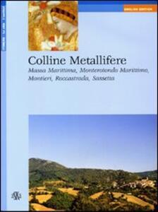 Colline metallifere. Massa Marittima, Monterotondo Marittimo, Montieri, Roccastrada, Sassetta. Ediz. inglese