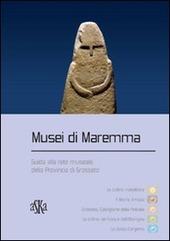 Musei di Maremma. Guida alla rete museale della provincia di Grosseto