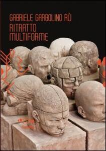 Gabriele Garbolino Rù. Ritratto multiforme. Ediz. italiana e inglese. Con CD-ROM