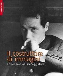 Il costruttore di immagini. Enrico Medioli sceneggiatore - Francesca Medioli,Roberto Mancini - copertina