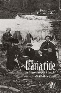 L' aria ride. In cammino per i boschi di Sibilla e Dino - Paolo Ciampi,Elisabetta Mari - copertina