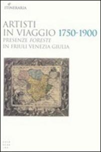 Artisti in viaggio 1750-1900. Presenze foreste in Friuli Venezia Giulia