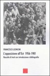 L' opposizione all'Est 1956-1981. Raccolta di testi con introduzione e bibliografia
