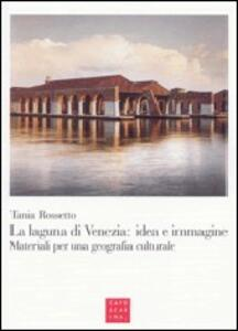 La laguna di Venezia. Idea e immagine. Materiali per una geografia culturale
