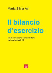 Il bilancio d'esercizio. Principi di redazione, norme civilistiche e principi contabili OIC