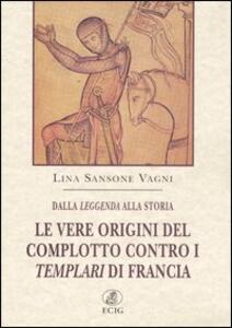 Dalla leggenda alla storia. Le vere origini del complotto contro i templari di Francia