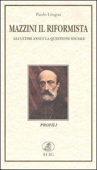 Mazzini il riformista. Gli ultimi anni e la questione sociale