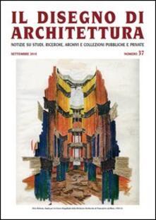 Il disegno di architettura. Notizie su studi, ricerche, archivi e collezioni pubbliche e private. Vol. 37.pdf
