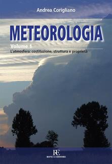 Meteorologia. Vol. 1: L'atmosfera: costituzione, struttura e proprietà. - Andrea Corigliano - copertina