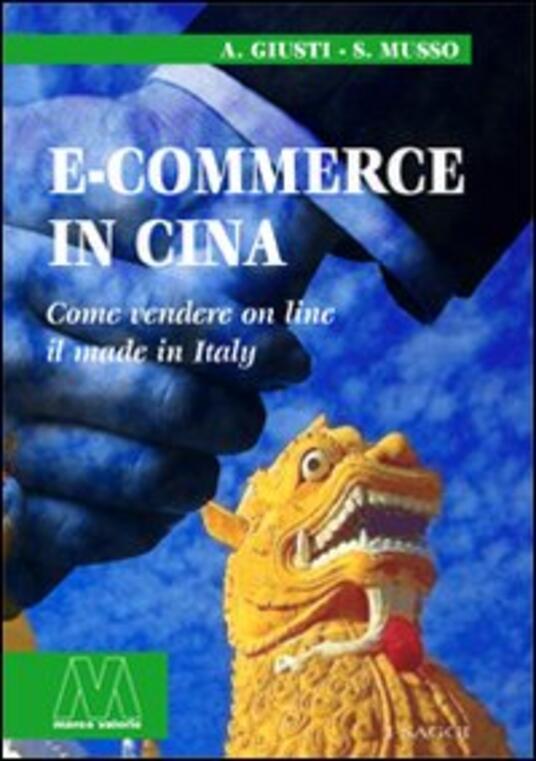 E-commerce in Cina. Come vendere on line il made in Italy - Alberto Giusti,Stefania Musso - copertina