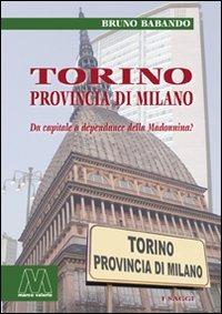 Torino, provincia di Milano. Da capitale a dépendance della Madonnina? - Babando Bruno - wuz.it