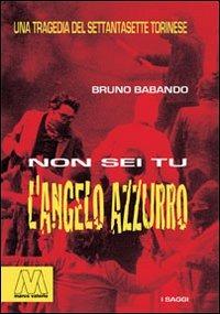Non sei tu l'Angelo Azzurro. Una tragedia del Settantasette torinese - Babando Bruno - wuz.it