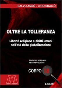 Oltre la tolleranza. Libertà religiosa e diritti umani nell'età della globalizzazione. Ediz. per ipovedenti
