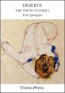Deserte. Drammi d'assoluto amore e rigoglioso abbandono - Edy Quaggio - copertina